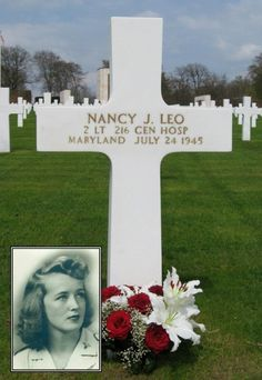 Nancy J. Leo.   Second Lieutenant, U.S. Army  Service # N-760422  216th General Hospital   Entered the Service from: Maryland  Died: July 24, 1945  Buried: Plot H, Row 9, Grave 71  Luxembourg American Cemetery  Luxembourg City, Luxembourg    Our mission is to honor the service, achievements and sacrifice of U.S. Armed Forces. To search the names of those buried and memorialized in our cemeteries, visit http://go.usa.gov/PFj.