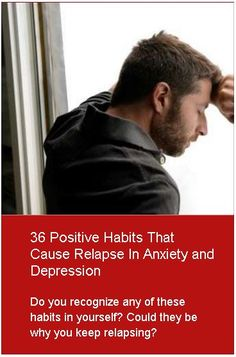 36 Positive Habits That Cause Relapse In Anxiety and Depression. Do you…