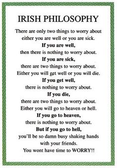 IRISH PHILOSOPHY - or, why there's nothing to worry about..  love have to show my hubby. Love finding irish stuff for him ..