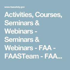 Activities, Courses, Seminars & Webinars -  Seminars & Webinars - FAA - FAASTeam - FAASafety.gov