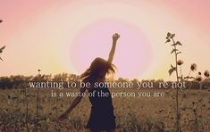 Wanting To Be Someone Youre Not Is A Waste