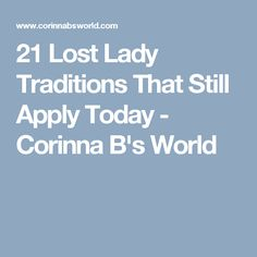 21 Lost Lady Traditions That Still Apply Today - Corinna B's World