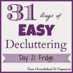 From Overwhelmed to Organized: Day 21: Fridge {31 Days of Easy Decluttering} #31DaysEasyDecluttering
