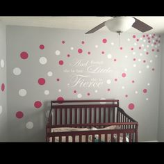 Our youngest daughter( 1yr old ) is little, but she is fierce! We thought this quote was so appropriate for her! We thought the wall needed a little more flare so we added some polka dots as well to to give it a little more color.