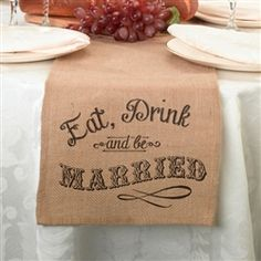 Eat, Drink and Be Married Burlap Table Runner :: Enhance your head table or your cake table.