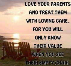 Don't take advantage of the time you should have with your parents <3 love and cherish them!