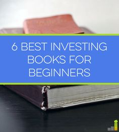 Want to learn more about investing, and don't know where to start? These 6 books will get you off to a great start.