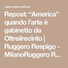 """Repost: """"America"""" quando l'arte è gabinetto da Oltreilrecinto   Ruggero Respigo - MilanoRuggero Respigo – Milano"""