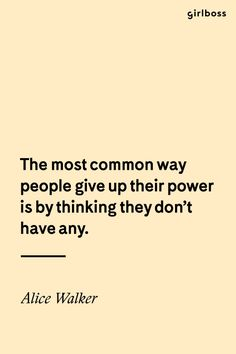 GIRLBOSS QUOTE: The most common way people give up their power is by thinking they don't have any. - Alice Walker // Inspirational Quotes