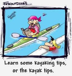 Kayak Tip…  Well, this certainly is good advice.  Could have used it last week!!