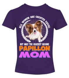 """# All Women Are Papillon Mom .  All Women Are Created Equal Buy Only The Craziest Become Papillon Mom DogHOW TO ORDER:1. Select the style and color you want2. Click """"Buy it now""""3. Select size and quantity4. Enter shipping and billing information5. Done! Simple as that!TIPS: Buy 2 or more to save shipping cost!This is printable if you purchase only one piece. so don't worry, you will get yours.Guaranteed safe and secure checkout via: Paypal   VISA   MASTERCARD."""
