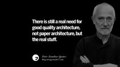 15 Peter Zumthor Quotes On Creating Space, Nature, Sound, And Silences Architecture Names, Paper Architecture, Architects Quotes, Peter Zumthor, Create Space, Environment, Nature, Design, Art