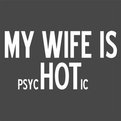 My+Wife+Is+psycHOTic+T-Shirt