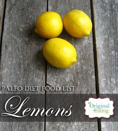 Learn secrets other sites won't tell you about Lemons and other foods on the Paleo diet food list including Paleo diet recipes only at Original Eating! Paleo Diet Food List, Diet Recipes, Eating Lemons, Health Diet, Diets, Told You So, Foods, The Originals, Fruit