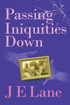"""""""Passing Iniquities Down"""" by Page Publishing Author J E Lane! Click the cover for more information and to find out where you can purchase this great book!"""