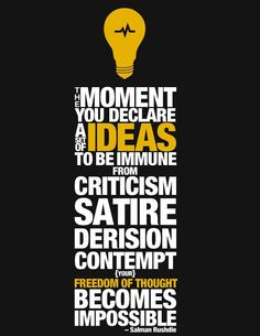 The moment you declare a set of ideas to be immune from criticism, satire, derision and contempt {your} freedom of thought becomes impossible Typography Quotes, Typography Inspiration, Typography Poster, Your Freedom, Freedom Of Speech, Salman Rushdie, Knowledge And Wisdom, Satire, Picture Quotes