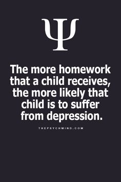 The more homework that a child receives, the more likely that child is to suffer from depression. Psychology Fun Facts, Psychology Says, Psychology Quotes, Color Psychology, Fact Quotes, Life Quotes, Wierd Quotes, Son Quotes, Physiological Facts