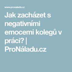 Jak zacházet s negativními emocemi kolegů v práci? | ProNáladu.cz