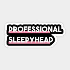 Statement Professional Sleepyhead - Sleepyhead Sticker | Teepublic Lisaliza. #Statement #quote #sayings #humor #teens #tumblrstyle #tumblrgirl #slogan #meme #memeshirt #attitude #funny #Sleepyhead #giftideas #words #typography #tumblr #sticker #redbubble #teepublic