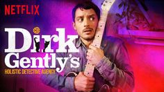 "Check out ""Dirk Gently's Holistic Detective Agency"" on Netflix"
