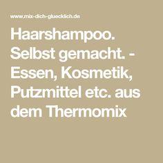 Haarshampoo. Selbst gemacht. - Essen, Kosmetik, Putzmittel etc. aus dem Thermomix
