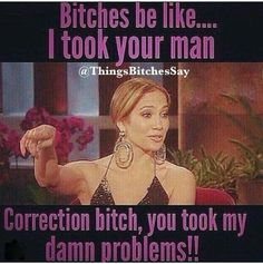 Correction Bitch you took my problems! Get it right