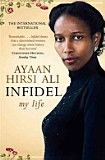 Infidel - Ayaan Hirsi Ali  If you want to better understand Islamic culture from someone who's been there....powerful read!