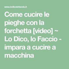Come cucire le pieghe con la forchetta [video] ~ Lo Dico, lo Faccio - impara a cucire a macchina