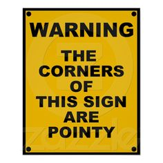 The Corners Of This Sign Are Pointy ~ Spoof Poster from Zazzle.com