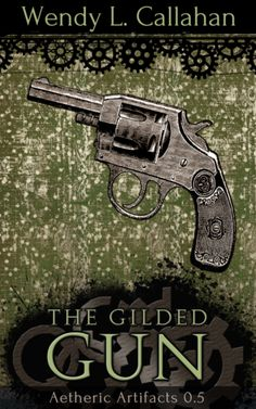 "Cover art for ""The Gilded Gun: An Aetheric Artifacts Prequel"", a steampunk fantasy, available wherever ebooks are sold, including http://www.amazon.com/The-Gilded-Gun-Aetheric-Artifacts-ebook/dp/B00H4FB3XM/ref=pd_sim_sbs_kstore_1?ie=UTF8&refRID=1BWH3PT1R28C1Q416CKD"