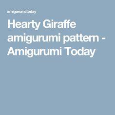 Hearty Giraffe amigurumi pattern - Amigurumi Today