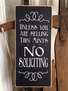 "Unless you are Selling Thin Mints, No Soliciting 12"" x 5.5"" wooden sign by OrchardHouseSigns on Etsy $12"
