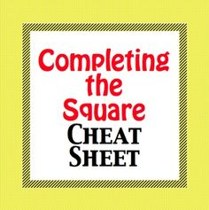 Completing the Square Method of Solving Quadratic Equations Cheat Sheet.  This is a great one page cheat sheet which clearly shows and explains the steps involved when completing the square.