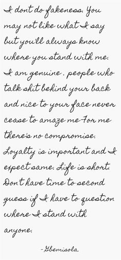I dont do fakeness. people who talk shit behind your back and nice to your face never cease to amaze me For me there& no compromise. Family Loyalty Quotes, Fake Family Quotes, Fake Quotes, Fake People Quotes, Trust And Loyalty Quotes, Mottos To Live By, Quotes To Live By, Compromise Quotes, Talking Behind My Back Quotes