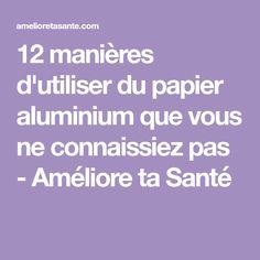 12 manières d'utiliser du papier aluminium que vous ne connaissiez pas - Améliore ta Santé