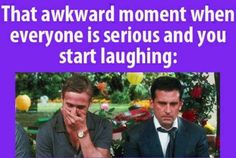 That Awkward moment when!!!