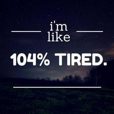 I'm like... 104% tired. Fibromyalgia, M.E. & Chronic Fatigue Syndrome, Lyme Disease, chronic illnesses