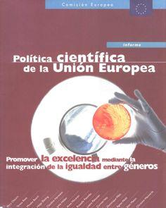 Política científica de la Unión Europea : promover la excelencia mediante la integración de la igualdad entre géneros : Informe del Grupo de trabajo de ETAN sobre las mujeres y la ciencia / Comisión Europea, Dirección General de Investigación