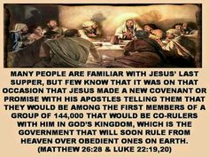 Many people are familiar with Jesus' Last Supper, but few know that it was on that occasion that Jesus made a new covenant or promise with his apostles telling them that they would be among the first members of a group of 144,000 that would be co-rulers with him in God's Kingdom.