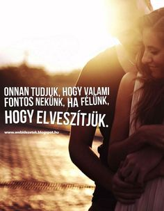 Onnan tudjuk, hogy valami fontos nekünk, ha félünk, hogy elveszítjük. Best Quotes, Love Quotes, Funny Quotes, Dont Break My Heart, Lovers Day, Morning Humor, Love Pictures, My Heart Is Breaking, Positive Thoughts