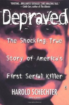 """Read """"Depraved"""" by Harold Schechter available from Rakuten Kobo. Holmes is notorious -- but only Harold Schechter's Depraved tells the complete story o. Reading Lists, Book Lists, Caleb Carr, True Crime Books, Movie Guide, Behavioral Science, New Gods, Riveting, Scary Movies"""
