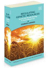Lawson, Charles.  Regulating Genetic Resources.  Edward Elgar, 2012