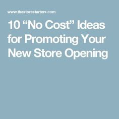 "10 ""No Cost"" Ideas for Promoting Your New Store Opening"