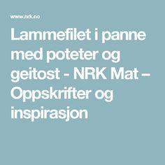 Lammefilet i panne med poteter og geitost - NRK Mat – Oppskrifter og inspirasjon
