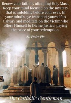 St Padre Pio on Attending Holy Mass . & when you renew your faith, you can become a better person & your life affects others,. You CAN help the world by going to Church & participating in the Holy Mass. Catholic Mass, Catholic Religion, Catholic Quotes, Catholic Prayers, Catholic Saints, Religious Quotes, Roman Catholic, Catholic Rituals, Catholic Gentleman