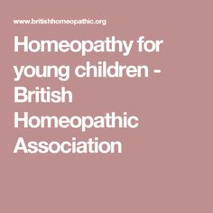 Homeopathy for young children - British Homeopathic Association