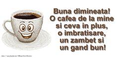 Buna dimineata O cafea de la mine si ceva in plus ... o imbratisare, un zambet si un gand bun! Buna dimineata! Gift, Gifts