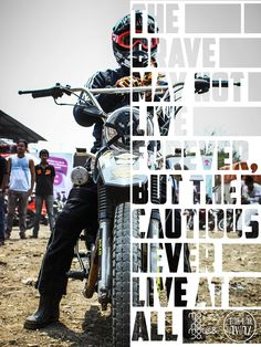 The brave may not live forever but the cautious don't live at all
