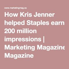 How Kris Jenner helped Staples earn 200 million impressions | Marketing Magazine