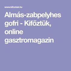 Almás-zabpelyhes gofri - Kifőztük, online gasztromagazin